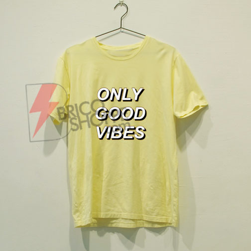 ONLY-GOOD-VIBES-T-Shirt-on-Sale