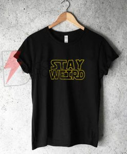 Stay Weird T-Shirt , Star Wars Style