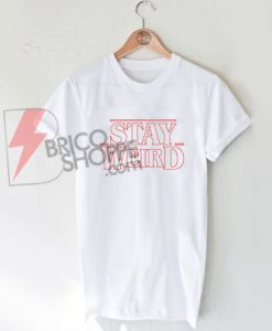 Stay Weird T-Shirt , Stranger Thing Style Shirt