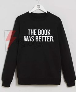 The Book Was Better Sweatshirt On Sale