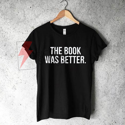 The Book Was Better T-Shirt On Sale