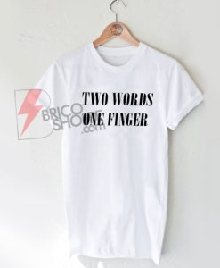 Two-Words-One-Finger-Funny-Shirt-On-Sale