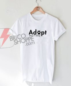 Adopt Dog Don't Shop T-Shirt On Sale