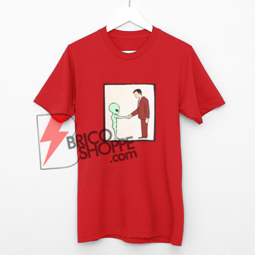 Alien Handshake With Man T-Shirt, Funny Shirt On Sale