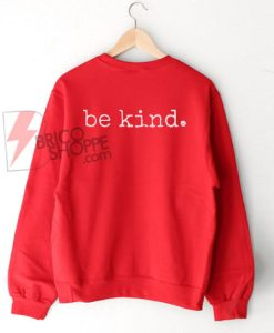 Be kind sweatshirt - quote happy positive sweater-sweatshirt women's sweatshirt-men's sweatshirt On Sale