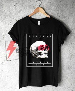 Legends never die - Skull Rose Shirt On Sale