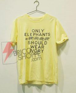 ONLY ELEPHANTS SHOULD WEAR IVORY TANZANIA T-Shirt On Sale