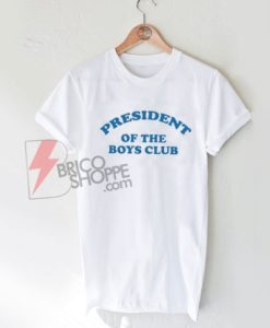 President-Of-The-Boys-Club-T-Shirt-On-Sale
