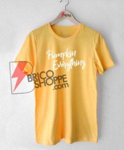 Pumpkin Everything Shirt, Fall T-Shirt On Sale