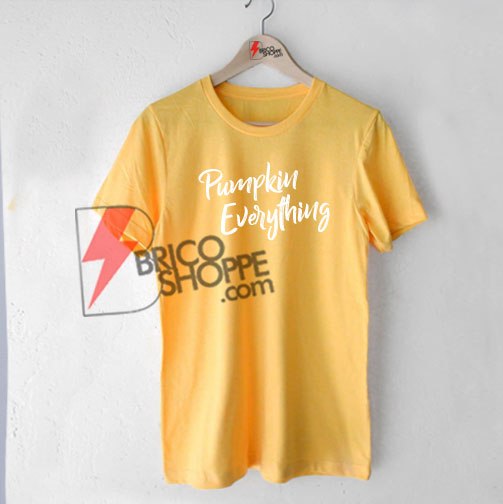 Pumpkin Everything Shirt, Fall T-Shirt On Sale