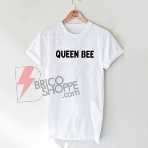 QUEEN BEE T-Shirt On Sale, Funny Shirt On Sale