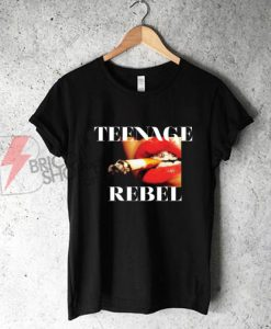 TEENAGE REBEL T-Shirt On Sale