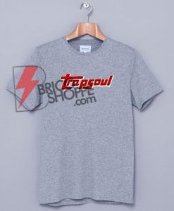 TRAPSOUL T-Shirt On Sale, Funny Shirt On Sale