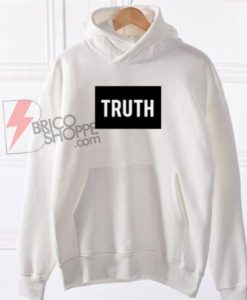 Truth Style Shirts Hoodie On Sale