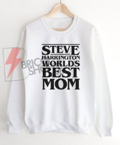 World's-Greatest-Mom--Steve-Harrington-Sweatshirt-On-Sale