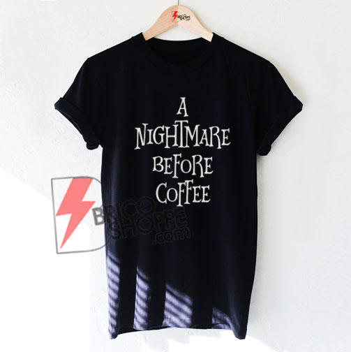 A nightmare before coffee Shirt on Sale