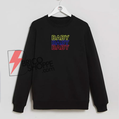 Baby Baby Baby Sweatshirt On Sale