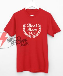 Best Mom 24|7 Shirt On Sale