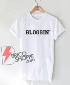 Bloggin' T Shirt On Sale