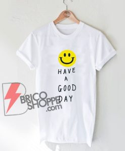 Have A Good Day T-Shirt On Sale