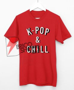 K-Pop-&-Chill-Shirt,-Kpop-T-Shirt-On-Sale
