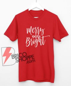 Merry-&-Bright-Shirt---Merry-and-Bright-Shirt-Women---Christmas-Shirts-for-Women---Holiday-Shirts-for-Women---Merry-and-Bright-Tee