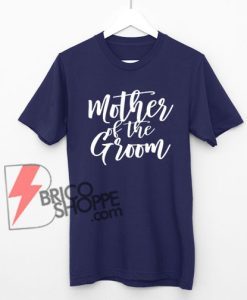 Mother-of-the-Groom-Shirt,-Mother-of-the-Groom-Gift---Bridal-Party-Shirts