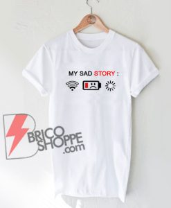 My Sad Story T-Shirt On Sale