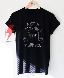 NOT MORNING PURRSON T-Shirt On Sale