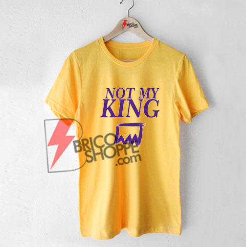 NOT-MY-KING-shirt-On-Sale