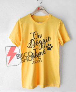 On Doggie Time T-Shirt