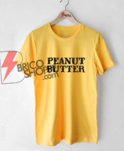 PEANUT BUTTER T-Shirt On Sale
