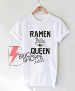 Ramen Queen Shirt On Sale, Ramen T-Shirt On Sale