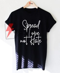 Spread love not hate T-Shirt On Sale