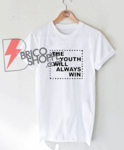 The Youth Will Always Win T-Shirt On Sale