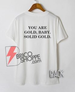 You are Gold Baby T-Shirt On Sale