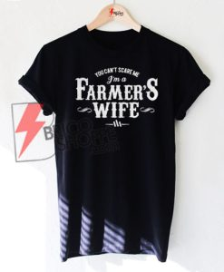 You can't scare me I'm a farmer's wife T-shirt On Sale