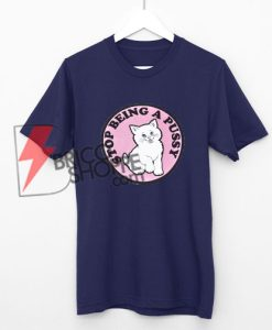 Stop being a pussy T-Shirt On Sale