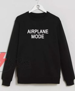 AIRPLANE-MODE-funny-Sweatshirt-On-Sale