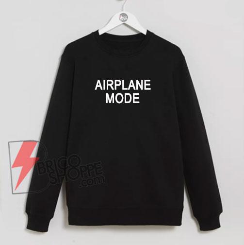 AIRPLANE-MODE-funny-Sweatshirt-On-Sale