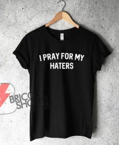 I Pray for my Haters Shirt On Sale