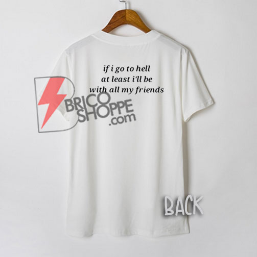 If I Go to Hell Quote Back T-Shirt