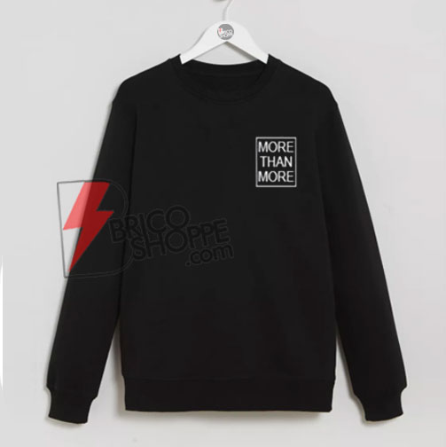 MORE THAN MORE sweatshirt On Sale