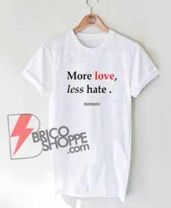 More Love less Hate - Toronto T-Shirt On Sale