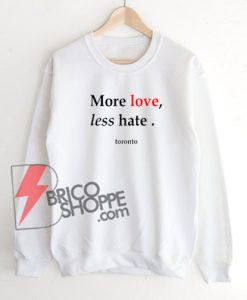 More-Love-less-Hate---Toronto-T-Shirt-Sweatshirt