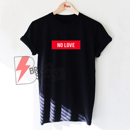 NO LOVE Shirt On Sale