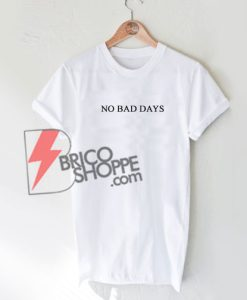 No Bad Days T-Shirt On Sale