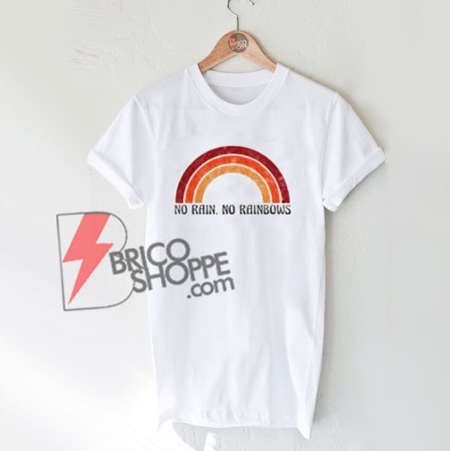 No-Rain-No-Rainbows-T-Shirt-On-Sale