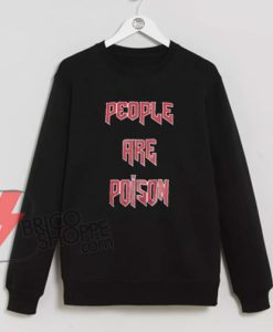 PEOPLE-ARE-POISON-Sweatshirt-On-Sale