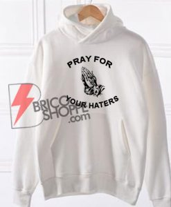Pray For Your Haters Hoodie On Sale